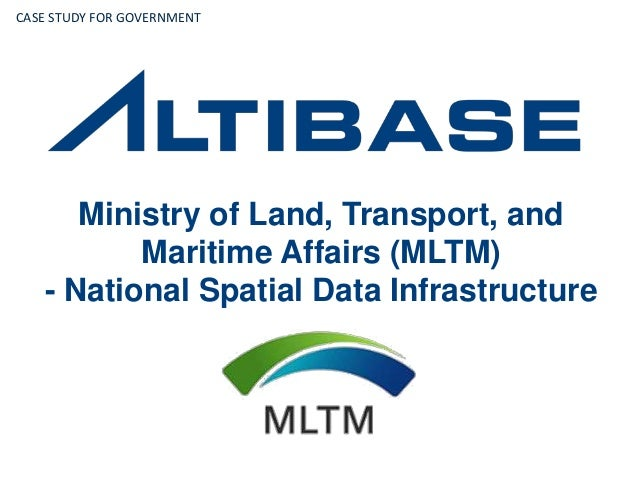 Ministry of Land, Transport, and Maritime Affairs (MLTM) - National Spatial Data Infrastructure CASE STUDY FOR GOVERNMENT