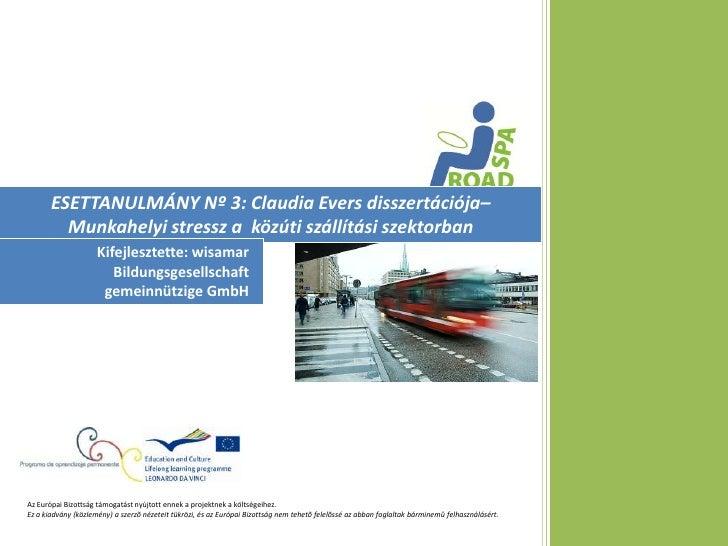 ESETTANULMÁNY Nº 3: Claudia Evers disszertációja–         Munkahelyi stressz a közúti szállítási szektorban               ...