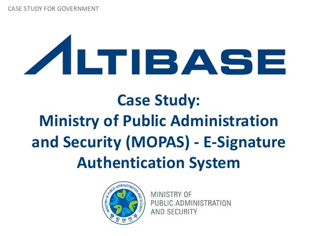 Case Study: Ministry of Public Administration and Security (MOPAS) - E-Signature Authentication System CASE STUDY FOR GOVE...