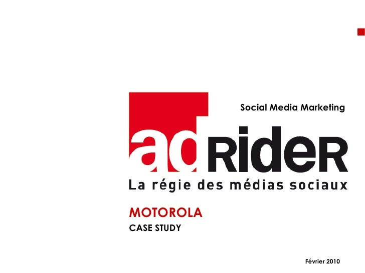 <ul><li>MOTOROLA </li></ul><ul><li>CASE STUDY </li></ul>Social Media Marketing Février 2010