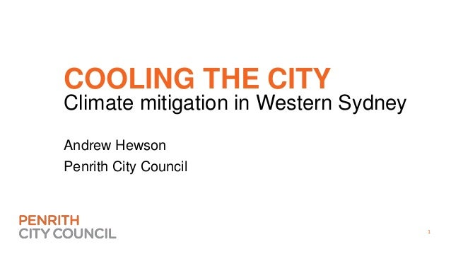 1 COOLING THE CITY Climate mitigation in Western Sydney Andrew Hewson Penrith City Council