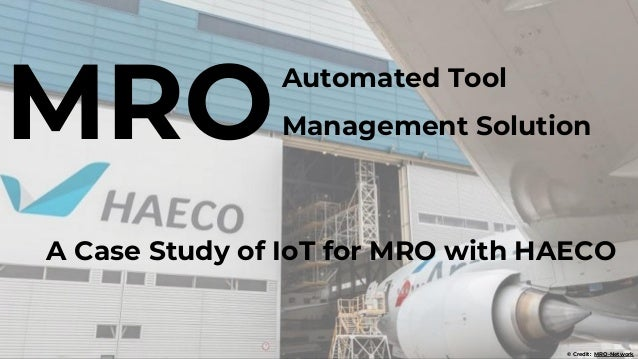 MRO © Credit: MRO-Network Automated Tool Management Solution A Case Study of IoT for MRO with HAECO