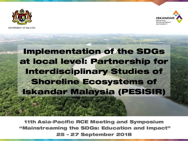GOVERNMENT OF MALAYSIA Implementation of the SDGs at local level: Partnership for Interdisciplinary Studies of Shoreline E...