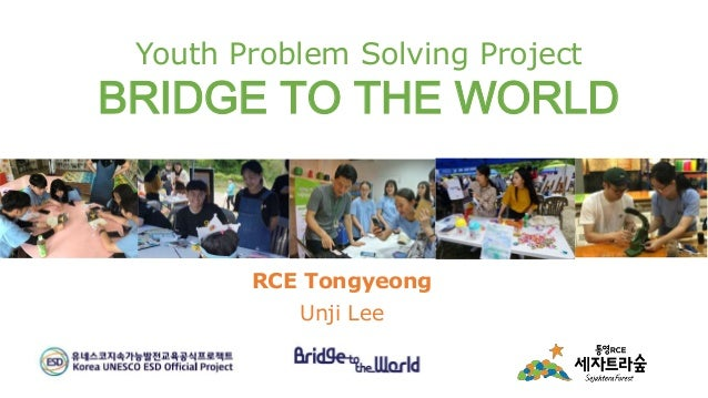 Youth Problem Solving Project BRIDGE TO THE WORLD RCE Tongyeong Unji Lee