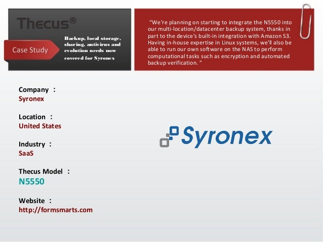 "Backup, local storage,sharing, antivirus andevolution needs nowcovered for Syronex""Were planning on starting to integrate ..."