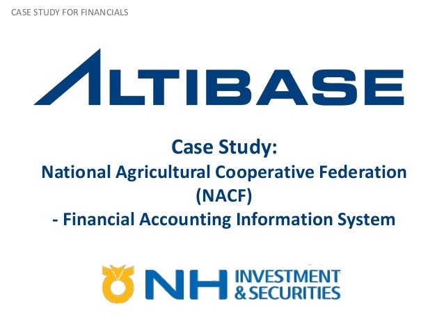 Case Study:National Agricultural Cooperative Federation(NACF)- Financial Accounting Information SystemCASE STUDY FOR FINAN...