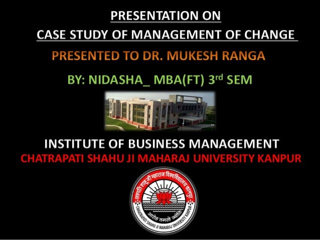 PRESENTATION ON  CASE STUDY OF MANAGEMENT OF CHANGE       BY: NIDASHA_ MBA(FT) 3rd SEM   INSTITUTE OF BUSINESS MANAGEMENTC...