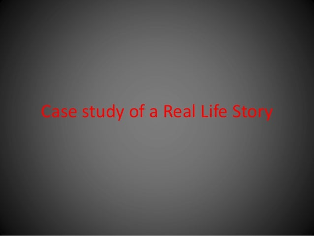 Case study of a Real Life Story