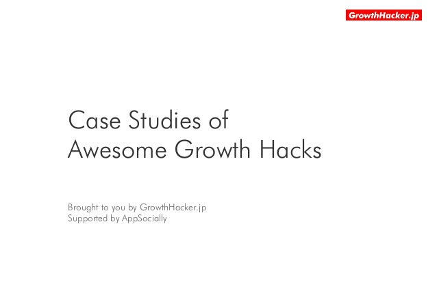 Case Studies of Awesome Growth Hacks Brought to you by GrowthHacker.jp Supported by AppSocially