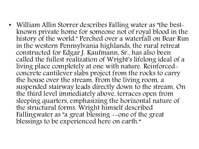 """• William Allin Storrer describes Falling water as """"the best- known private home for someone not of royal blood in the his..."""