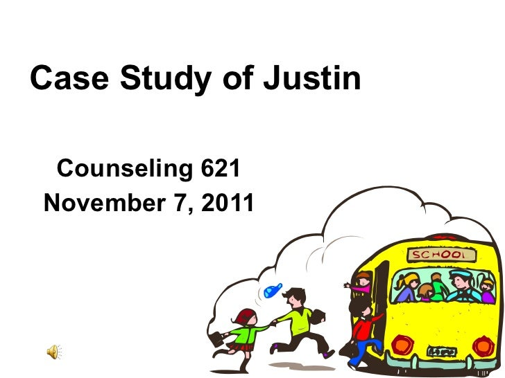 Case Study of Justin Counseling 621 November 7, 2011