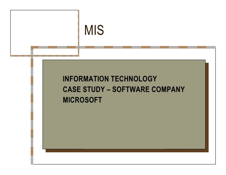 MIS  INFORMATION TECHNOLOGY  CASE STUDY – SOFTWARE COMPANY  MICROSOFT