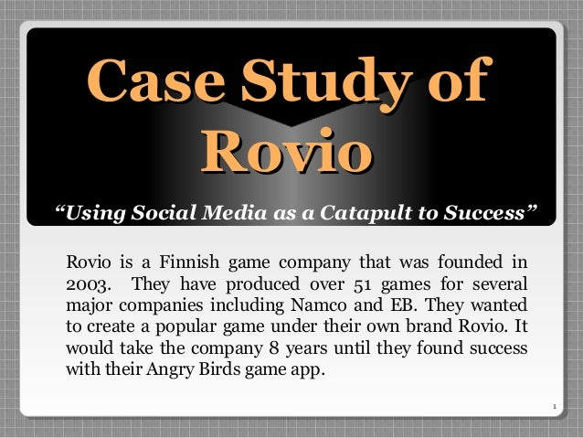 """1 Case Study ofCase Study of RovioRovio """"Using Social Media as a Catapult to Success"""" Rovio is a Finnish game company that..."""