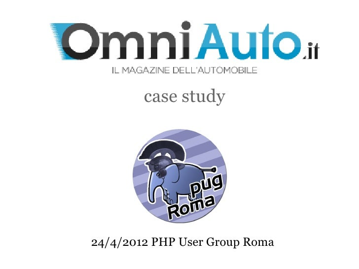 case study24/4/2012 PHP User Group Roma