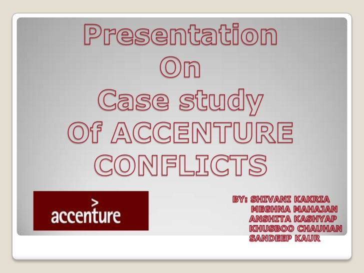 Presentation <br />On <br />Case study <br />Of ACCENTURE CONFLICTS<br />BY: SHIVANI KAKRIA                               ...