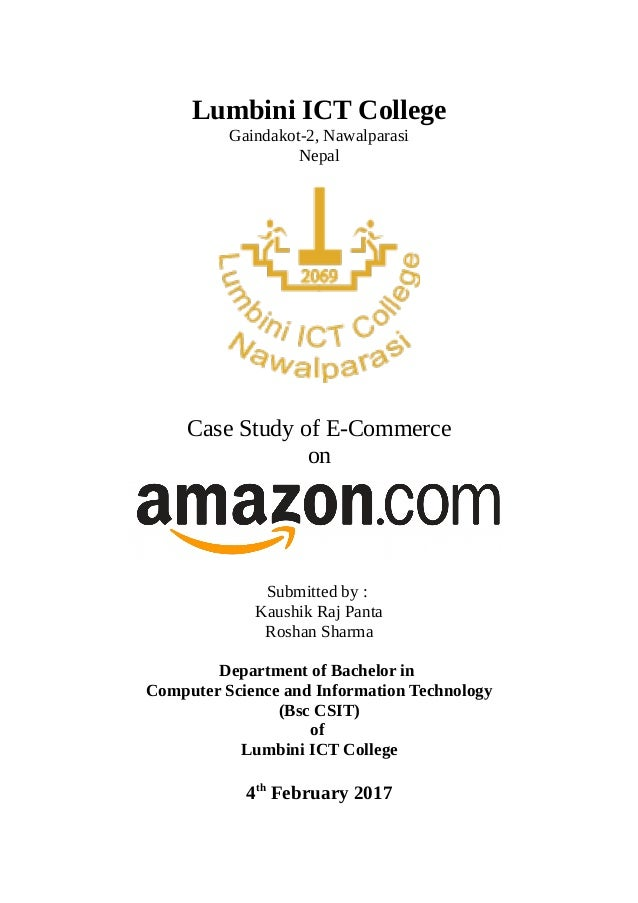 Lumbini ICT College Gaindakot-2, Nawalparasi Nepal Case Study of E-Commerce on Submitted by : Kaushik Raj Panta Roshan Sha...