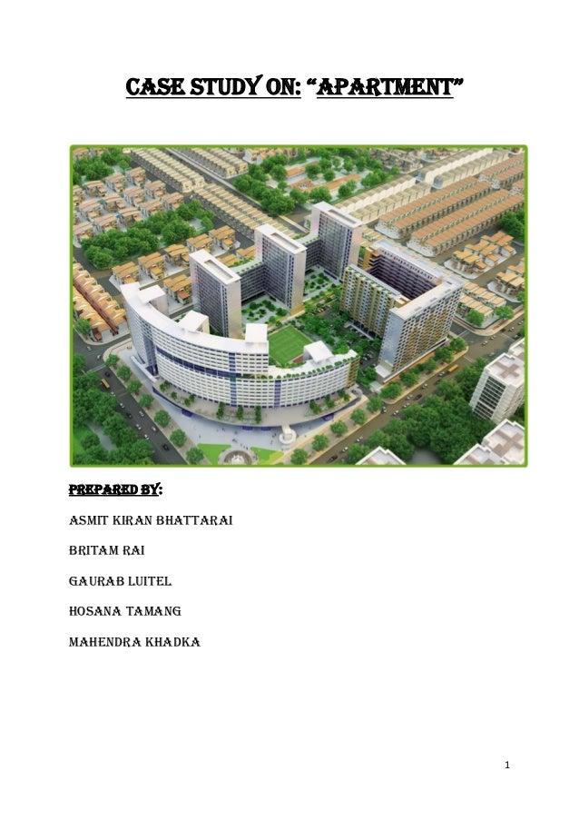 "1 CASE STUDY ON: ""apartment"" PREPARED BY: ASMIT KIRAN BHATTARAI BRITAM RAI GAURAB LUITEL HOSANA TAMANG MAHENDRA KHADKA"