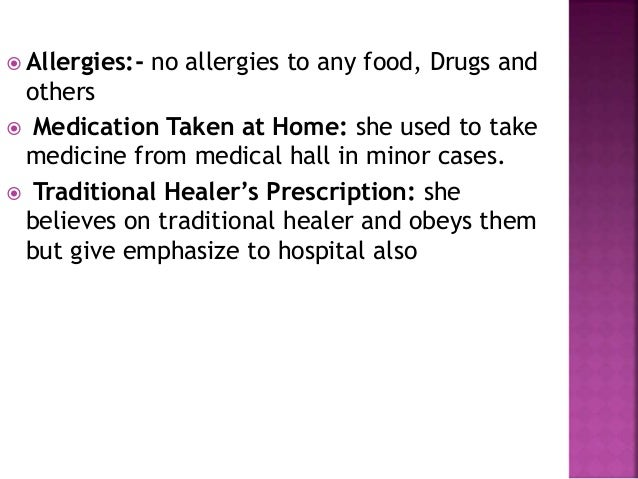  Allergies:- no allergies to any food, Drugs and others  Medication Taken at Home: she used to take medicine from medica...