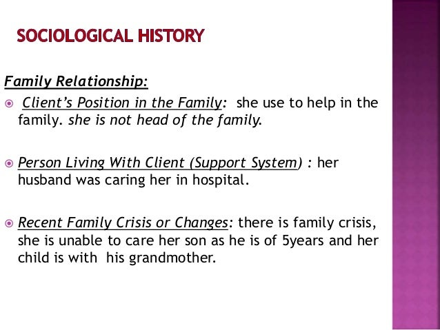 Family Relationship:  Client's Position in the Family: she use to help in the family. she is not head of the family.  Pe...
