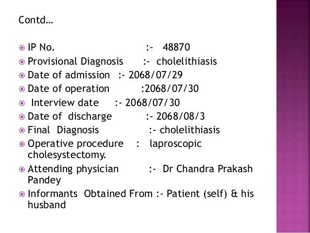Contd…  IP No. :- 48870  Provisional Diagnosis :- cholelithiasis  Date of admission :- 2068/07/29  Date of operation :...