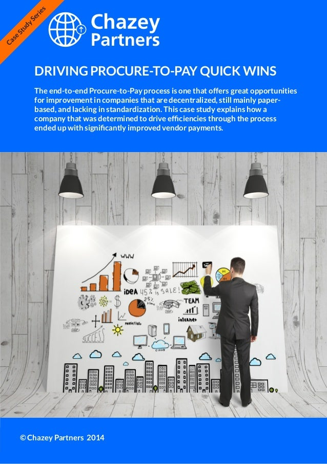 Chazey Partners Case Study Series   1 DRIVING PROCURE-TO-PAY QUICK WINS © Chazey Partners 2014 Case Study Series The end-t...