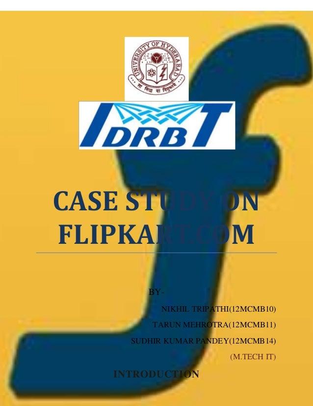 CASE STUDY ON FLIPKART.COM BY- NIKHIL TRIPATHI(12MCMB10) TARUN MEHROTRA(12MCMB11) SUDHIR KUMAR PANDEY(12MCMB14) (M.TECH IT...