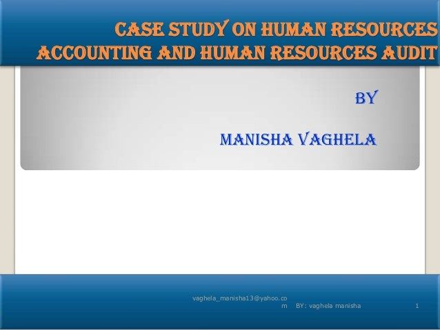 Case study on human resourcesaccounting and human resources audit                                                         ...