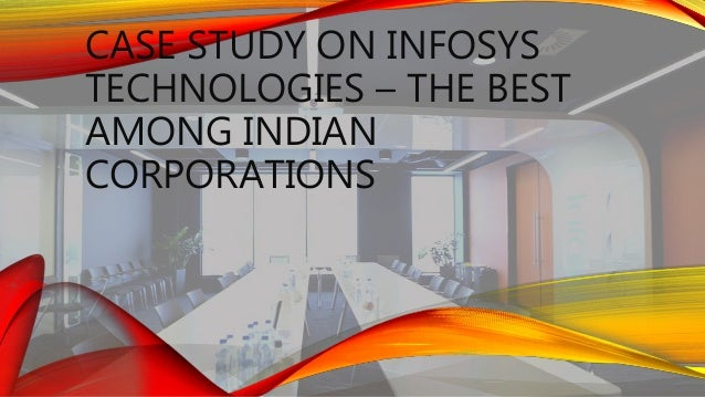 CASE STUDY ON INFOSYS TECHNOLOGIES – THE BEST AMONG INDIAN CORPORATIONS