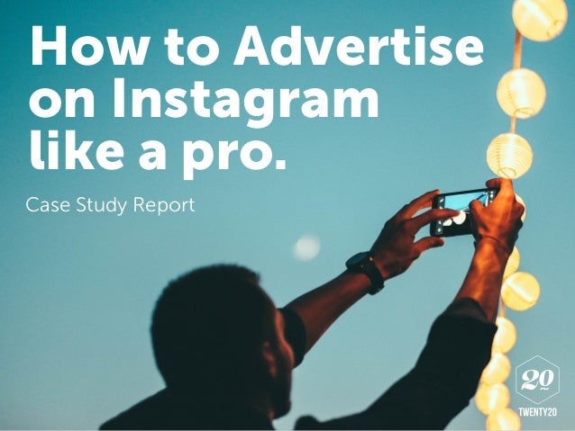 How to Advertise on Instagram like a pro. Case Study Report