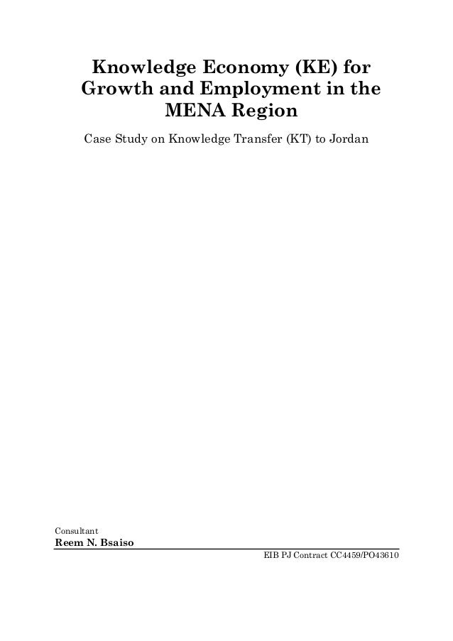 Knowledge Economy (KE) for      Growth and Employment in the              MENA Region      Case Study on Knowledge Transfe...