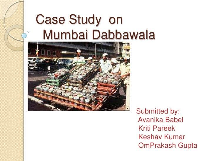 case study on dabbawalas The economist : the cult of the dabbawalas harvard business school has produced a case study of the dabbawalas the dabbawalas.