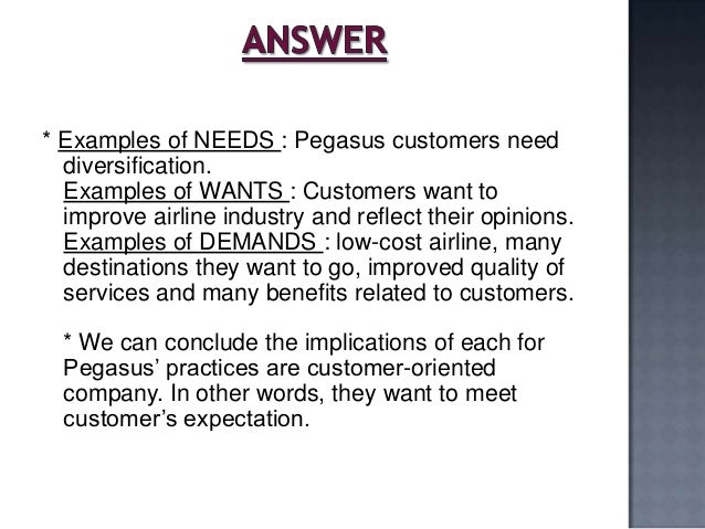 pegasus airlines needs wants demands Case study on pegasus airlines  give examples of needs, wants, and demands that pegasus customers demonstrate, differentiating these three concepts what are the .