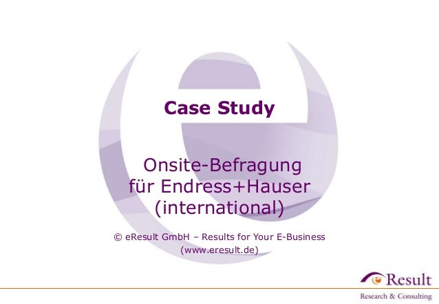 Case Study     Onsite-Befragung   für Endress+Hauser      (international)© eResult GmbH – Results for Your E-Business     ...