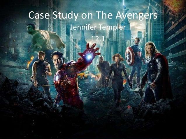 Case Study on The Avengers        Jennifer Templer              12.1