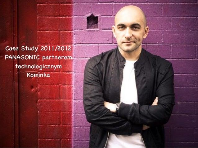 Case Study 2011/2012 PANASONIC partnerem technologicznym Kominka