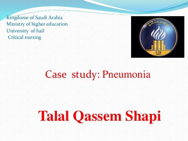 Kingdome of Saudi Arabia Ministry of higher education University of hail Critical nursing Case study: Pneumonia Talal Qass...