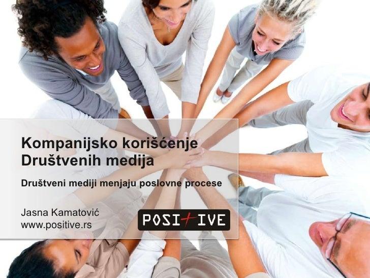 Kompanijsko korišćenje Društvenih medija<br />Društveni mediji menjaju poslovne procese<br />Jasna Kamatović<br />www.posi...