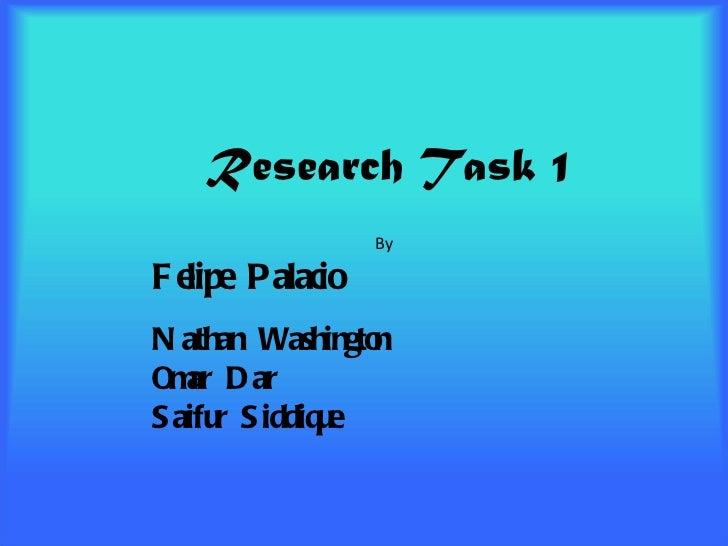 Research Task 1 By Felipe Palacio Nathan Washington Omar Dar Saifur Siddique
