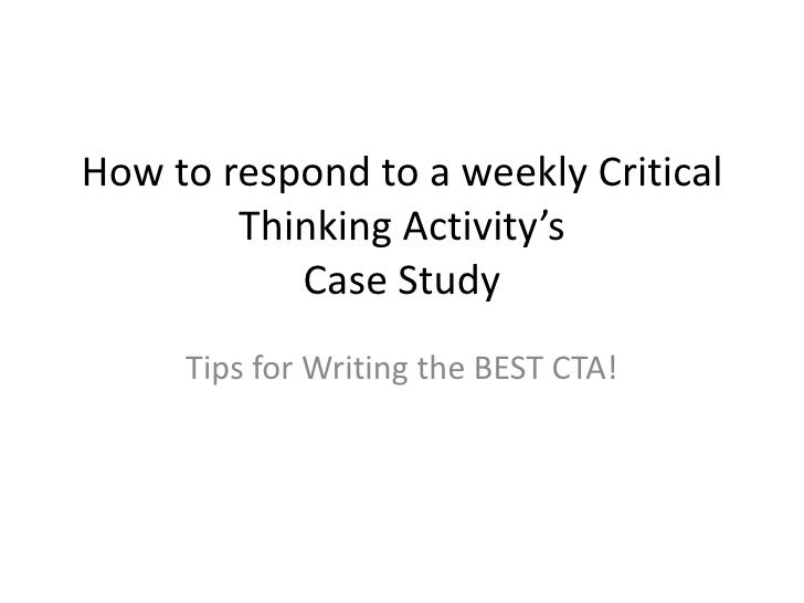 How to respond to a weekly Critical        Thinking Activity's           Case Study     Tips for Writing the BEST CTA!
