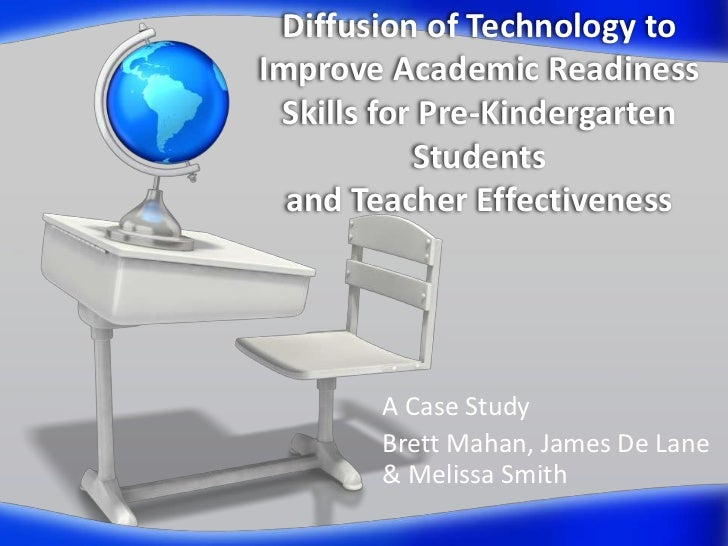 Diffusion of Technology toImprove Academic Readiness Skills for Pre-Kindergarten           Students  and Teacher Effective...