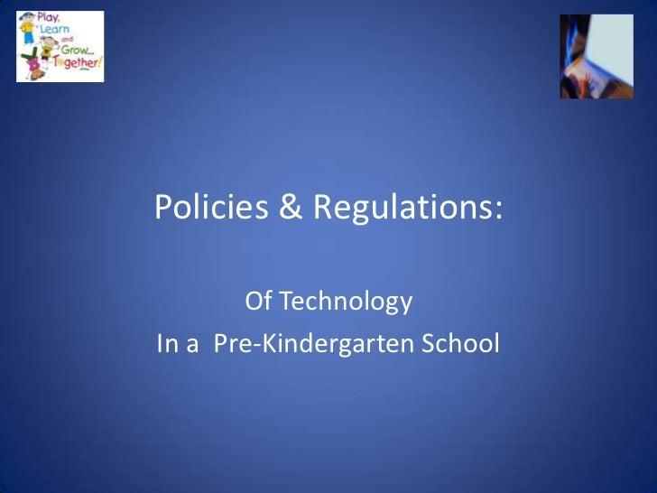 Policies & Regulations:       Of TechnologyIn a Pre-Kindergarten School