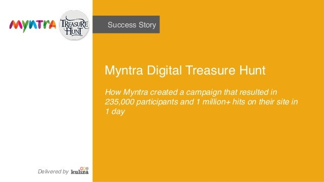 Success Story! Myntra Digital Treasure Hunt! ! How Myntra created a campaign that resulted in 235,000 participants and 1 m...