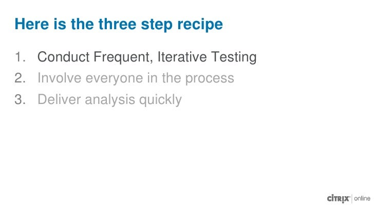 Conduct Frequent, Iterative Testing<br />Involve everyone in the process<br />Deliver analysis quickly<br />Here is the th...