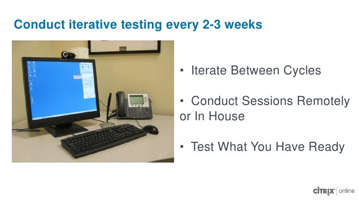 Conduct iterative testing every 2-3 weeks<br /><ul><li>  Iterate Between Cycles