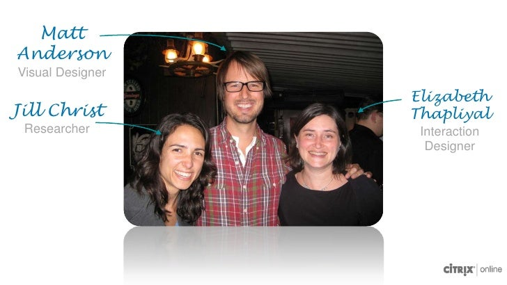 Matt AndersonVisual Designer<br />Elizabeth Thapliyal<br />Interaction Designer<br />Jill Christ<br />Researcher<br />