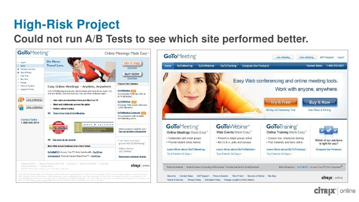 Could not run A/B Tests to see which site performed better.<br />High-Risk Project<br />