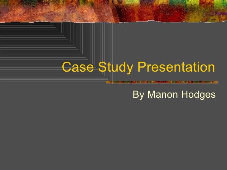 Case Study Presentation By Manon Hodges