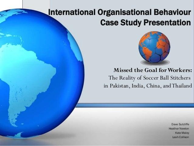 International Organisational Behaviour              Case Study Presentation                  Missed the Goal for Workers: ...