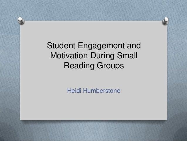 Student Engagement andMotivation During SmallReading GroupsHeidi Humberstone