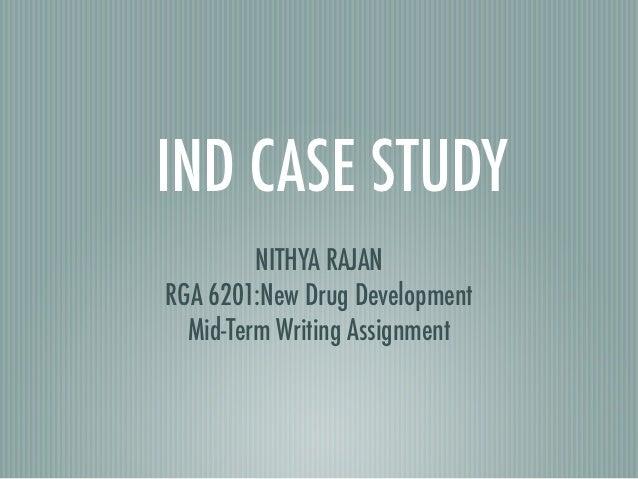 IND CASE STUDY         NITHYA RAJANRGA 6201:New Drug Development  Mid-Term Writing Assignment